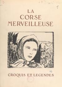 Albert Detaille et André Chevrillon - La Corse merveilleuse - Croquis et légendes.