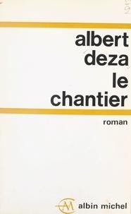 Albert Deza - Le chantier.