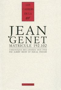 Albert Dichy et Pascal Fouché - Jean Genet matricule 192.102 - Chronique des années 1910-1944.
