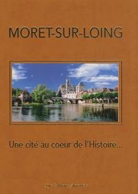 Albert Didon - Moret-sur-Loing - Une cité au coeur de l'histoire....