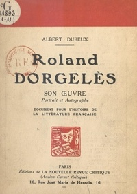 Albert Dubeux - Roland Dorgelès : son œuvre, portrait et autographe - Document pour l'histoire de la littérature française.