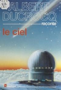 Albert Ducrocq et  Collectif - Albert Ducrocq raconte le ciel.