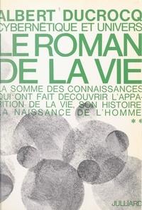 Albert Ducrocq - Cybernétique et univers (2) - Le roman de la vie.