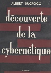 Albert Ducrocq - Découverte de la cybernétique.