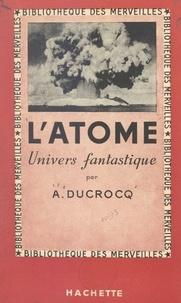Albert Ducrocq - L'atome - Univers fantastique.