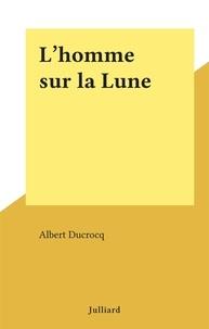Albert Ducrocq - L'homme sur la Lune.