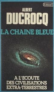 Albert Ducrocq - La chaîne bleue - À l'écoute des civilisations extra-terrestres.