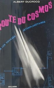 Albert Ducrocq - La route du cosmos - Vers les voyages interplanétaires.