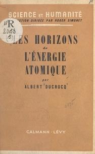Albert Ducrocq et Roger Simonet - Les horizons de l'énergie atomique.