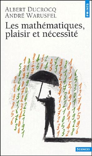 Albert Ducrocq et André Warusfel - Les Mathématiques, plaisir et nécessité.