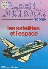 Albert Ducrocq et  Collectif - Les satellites et l'espace.