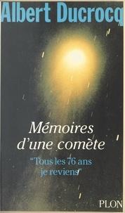 Albert Ducrocq - Mémoires d'une comète - Tous les 76 ans, je reviens !.