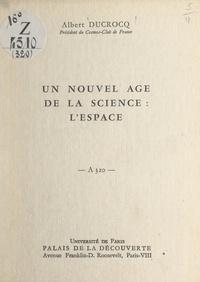 Albert Ducrocq - Un nouvel âge de la science : l'espace - Conférence donnée au Palais de la découverte, le 19 février 1966.