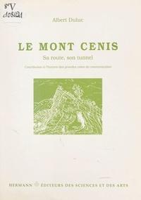 Albert Duluc et Maurice Mattauer - Le Mont Cenis - Contribution à l'histoire des grandes voies de communication.