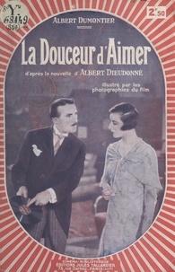 Albert Dumontier et Albert Dieudonné - La douceur d'aimer - Nombreux hors-texte d'après les photographies du film des établissements Jacques Haik, réalisé par René Hervil.
