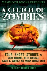 Albert E. Cowdrey et Joe R. Lansdale - Mammoth Books presents A Clutch of Zombies - Four Stories by Scott Edelman, Joe R. Lansdale, Albert E. Cowdrey and Karina Sumner Smith.