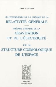 Albert Einstein - Les fondements de la théorie de la relativité générale - Théorie unitaire de la gravitation et de l'électricité sur la structure cosmologique de l'espace.