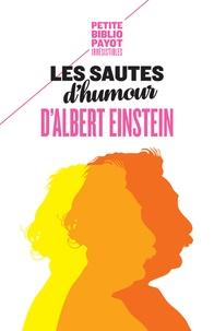 Albert Einstein - Les sautes d'humour d'Albert Einstein.