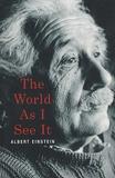 Albert Einstein - The world as I see it.