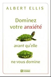 Albert Ellis - Dominez votre anxiété avant qu'elle ne vous domine.