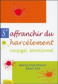 Albert Ellis et Marcia Grad Powers - S'affranchir du harcèlement conjugal, harcèlement émotionnel.