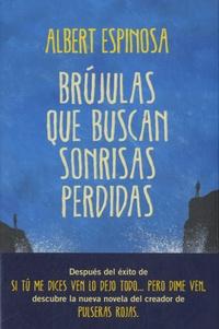Albert Espinosa - Brújulas que buscan sonrisas perdidas.