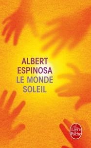 Albert Espinosa - Le Monde Soleil.