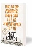 Albert Espinosa - Todo Lo Que Podriamos Haber Sido Tu y Yo Si No Fueramos Tu y Yo.