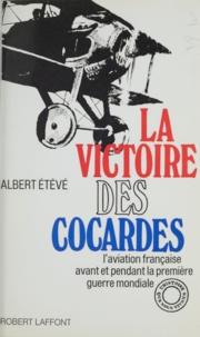 Albert Eteve et L.-H. Jonas - La victoire des cocardes - L'aviation française avant et pendant la Première guerre mondiale.