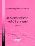 Albert-Eugène Lachenal et  Ligaran - Le Matérialisme, voilà l'ennemi - Étude.