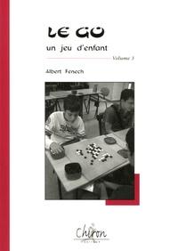 Albert Fenech - Le go, un jeu d'enfant - Tome 3.