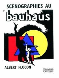 Scénographies au Bauhaus- Dessau 1927-1930 - Hommage à Oskar Schlemmer en plusieurs tableaux - Albert Flocon  