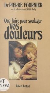 Albert Fournier - Que faire pour soulager vos douleurs.