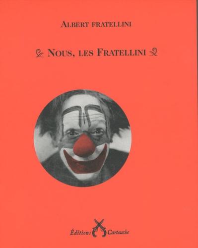 Albert Fratellini - Nous, les Fratellini.