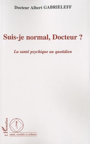 Albert Gabrieleff - Suis-je normal, Docteur ? - La santé psychique au quotidien.