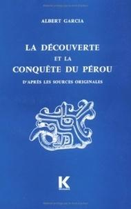 Albert Garcia - La découverte et la conquête du Pérou - D'après les sources originales.