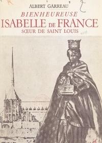 Albert Garreau et  Collectif - Bienheureuse Isabelle de France, sœur de Saint Louis.
