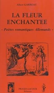 Albert Garreau - La fleur enchantée - Poètes romantiques allemands.
