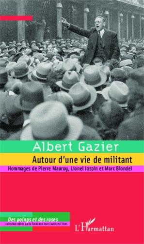 Albert Gazier. Autour d'une vie de militant