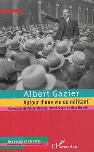 Albert Gazier - Albert Gazier - Autour d'une vie de militant.
