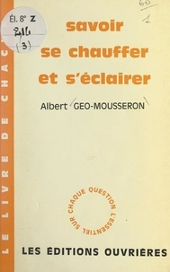 Albert Géo-Mousseron - Savoir se chauffer et s'éclairer.