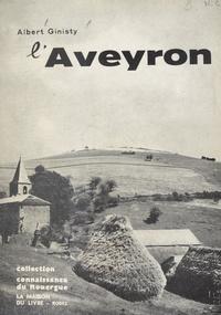 Albert Ginisty et Louis Balsan - L'Aveyron - Le sol, les travaux, les hommes.