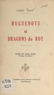 Albert Giran - Huguenots et Dragons du Roy - Pièce en cinq actes (presque historique).