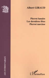 Albert Giraud - Pierrot lunaire ; Les dernières fêtes ; Pierrot narcisse.