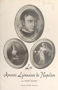 Albert Giuliani - Les amours lyonnaises de Napoléon.