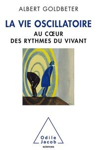 Albert Goldbeter - La vie oscillatoire - Au coeur des rythmes du vivant.