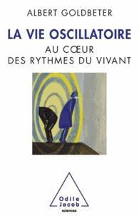 Albert Goldbeter - Vie oscillatoire (La) - Au cour des rythmes du vivant.