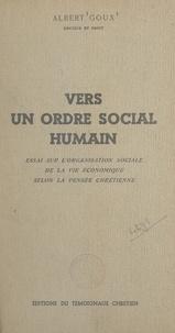 Albert Goux et Virgile-Joseph Béguin - Vers un ordre social humain - Essai sur l'organisation sociale de la vie économique selon la pensée chrétienne.