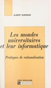 Albert Gueissaz - Les mondes universitaires et leur informatique - Pratiques de rationalisation.