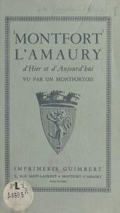 Albert Guimbert et P. Baccala - Montfort-l'Amaury d'hier et d'aujourd'hui - Vu par un Montfortois.